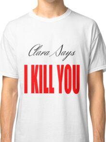 Clara says Classic T-Shirt