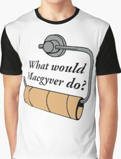 FUNNY WHAT WOULD MACGYVER DO QUOTE Graphic T-Shirt