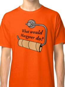 FUNNY WHAT WOULD MACGYVER DO QUOTE Classic T-Shirt