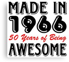 Made in 1966, 50 Years of Being Awesome Canvas Print