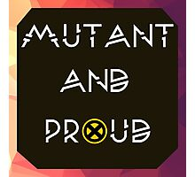 Mutant & Proud Photographic Print