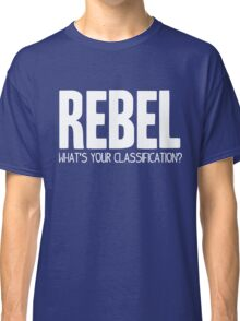 What's Your Classification? | Rebel Classic T-Shirt