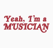 Yeah, I'm a MUSICIAN by jazzydevil