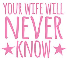 Your wife will NEVER know Photographic Print