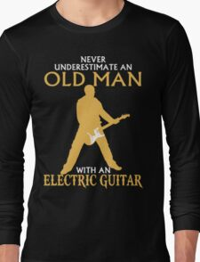 Never Underestimate An Old Man With An Electric Guitar Long Sleeve T-Shirt