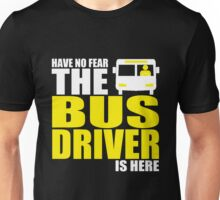 Bus Driver - Bus Driver Is Here Unisex T-Shirt