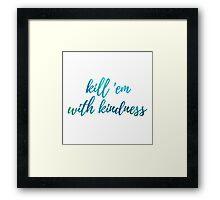 kill em with kindness Framed Print