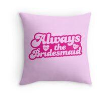Always the bridesmaid Throw Pillow