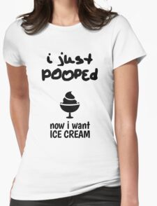 I just pooped, now I want Ice Cream Womens Fitted T-Shirt