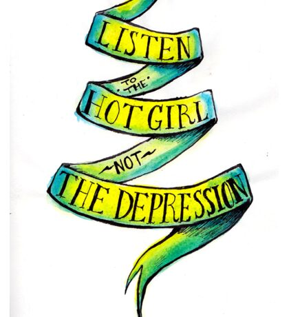 Listen to the Hot Girl, Not Depression Sticker