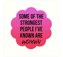some fo the strongest people i've known are women Art Print