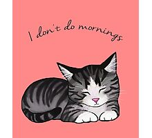 I don't do mornings Photographic Print