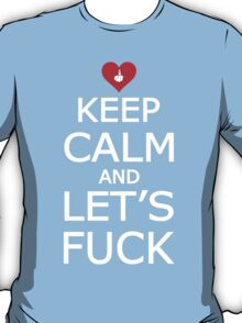 Keep Calm And Let's Fuck T-Shirt