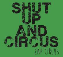 shut up and circus black zap by zapcircus
