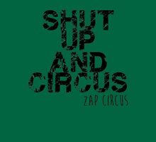 shut up and circus black zap Unisex T-Shirt