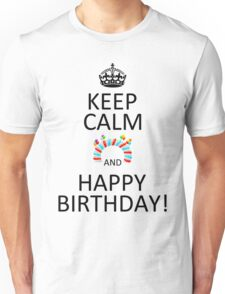 Keep Calm And Happy Birthday! Unisex T-Shirt