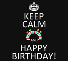 Keep Calm And Happy Birthday! Unisex T-Shirt