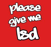 Please, Give Me LSD Unisex T-Shirt