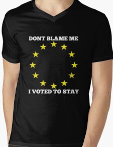 Don't Blame me, I voted to stay. BREXIT Mens V-Neck T-Shirt