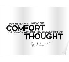 comfort of opinion - John F. Kennedy Poster