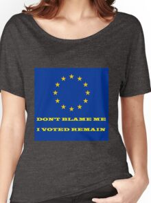 'Don't Blame Me, I Voted Remain' Women's Relaxed Fit T-Shirt