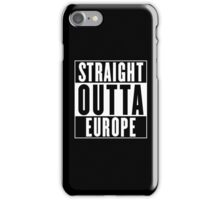 Straight Outta Europe iPhone Case/Skin