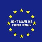 Don't Blame me, I voted remain.  by plonty