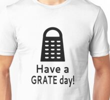 Have A Grate Day! Unisex T-Shirt