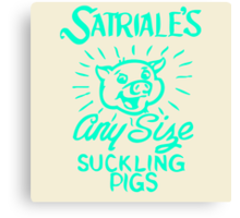 Satriale's - Any Size Suckling Pigs Canvas Print