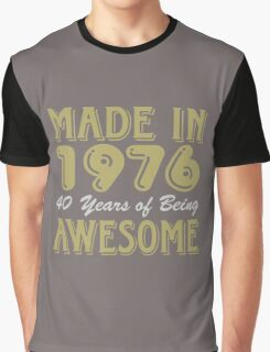 Made in 1976, 40 Years of Being Awesome Graphic T-Shirt