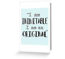 """I am inimitable I am an original"" Greeting Card"
