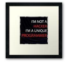 I'am not a hacker I'am a unique propgrammer Framed Print