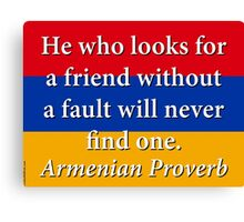 He Who Looks For A Friend - Armenian Proverb Canvas Print