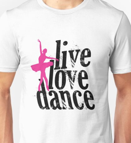 Live Love Dance Unisex T-Shirt