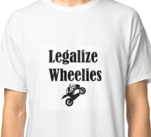 Legalize Wheelies Classic T-Shirt