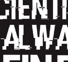 A Scientist Is Always Fine Sticker