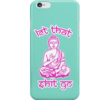 Let That Shit Go Mantra iPhone Case/Skin