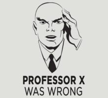 Professor X was wrong by Jawiin