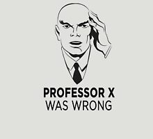 Professor X was wrong Unisex T-Shirt