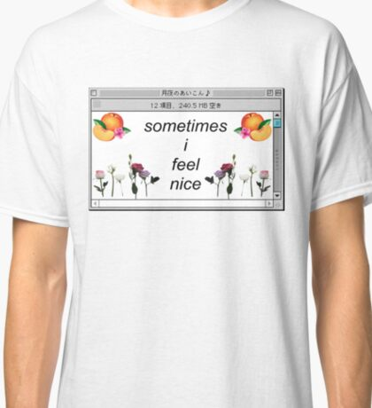 sometimes i feel nice Classic T-Shirt