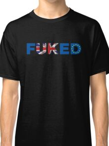 We're All fUKed. UK Brexit T-shirt Classic T-Shirt