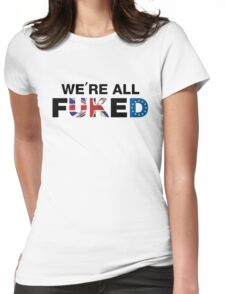 We're All F*cked, UK Brexit T-shirt Womens Fitted T-Shirt