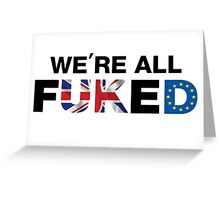 We're All F*cked, UK Brexit T-shirt Greeting Card