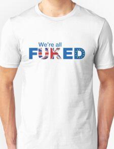 UK Is Fu*ked, Brexit T-shirt Unisex T-Shirt