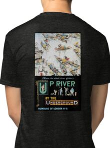 TUBE, POSTER, London, Underground, 1913, Up River by the Underground, by Tony Sarg Tri-blend T-Shirt