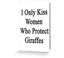 I Only Kiss Women Who Protect Giraffes  Greeting Card