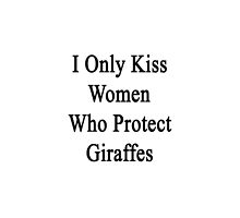 I Only Kiss Women Who Protect Giraffes  by supernova23