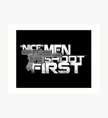 Nice Men Shoot First Art Print