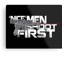 Nice Men Shoot First Metal Print