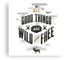 All Good Things Are Wild And Free Canvas Print
